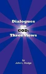 Dialogues on God : Three Views - John L. Hodge