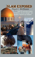Islam Exposed : Islam 101 and What It Means to America. Are We in Danger? Are Muslims a Real Threat to Our Freedom? - Floyd C. McElveen