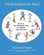 The Enneagram for Teens : Discover Your Personality Type and Celebrate Your True Self - Elizabeth Wagele
