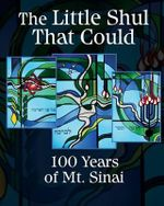 The Little Shul That Could : 100 Years of Mt. Sinai - Various Authors