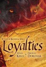 Bonds of Blood & Spirit : Loyalties - Wendi Lynn Kelly