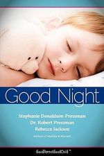 Good Nights Now : A Parent 's Guide to Helping Children Sleep in Their Own Beds Without a Fuss! (Goodparentgoodchild) - Stephanie Donaldson-Pressman