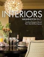 Interiors Washington, D.C. : Leading Designers Reveal Their Most Brilliant Spaces