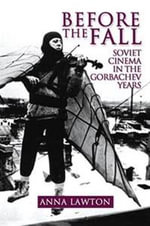 Before the Fall : Soviet Cinema in the Gorbachev Years - Anna Lawton