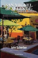 San Miguel de Allende : A Place in the Heart - John Scherber