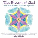 The Breath of God : Thirty-Three Invitations to Embody Holy Wisdom - Julie Carlson Hliboki