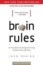 Brain Rules : 12 Principles for Surviving and Thriving at Work, Home, and School - John Medina