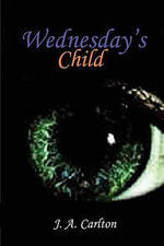 Wednesday's Child - J A Carlton