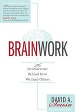 Brainwork : The Neuroscience Behind How We Lead Others - Dr David A Sousa