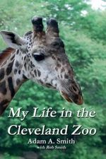 My Life in the Cleveland Zoo : A Memoir - Adam A Smith