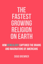 The Fastest Growing Religion on Earth : How Genealogy Captured the Brains and Imaginations of Americans - Doug Bremner