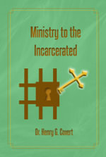 Ministry to the Incarcerated - Henry G. Covert