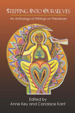 Stepping Into Ourselves : An Anthology of Writings on Priestesses - Anne Key