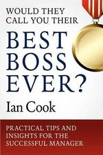 Would They Call You Their Best Boss Ever? : Practical Tips and Insights for the Successful Manager - Ian Cook