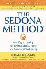 The Sedona Method : Your Key to Lasting Happiness, Success, Peace and Emotional Well-Being - Hale Dwoskin