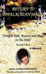 Return to Appalachian; Straight Talk, Mystery and Magic in the Hills - Janet Rice