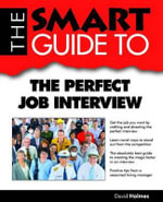 The Smart Guide to the Perfect Job Interview : Smart Guides (Smart Guide) - Dr David Holmes
