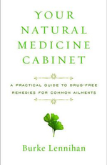 Your Natural Medicine Cabinet : A Practical Guide to Drug-Free Remedies for Common Ailments - Burke Lennihan