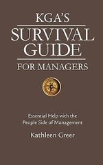 Kga's Survival Guide for Managers : Essential Help with the People Side of Management - Kathleen Greer