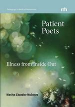 Patient Poets : Illness from Inside Out - Marilyn Chandler McEntyre