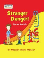 Stranger Danger : Play and Stay Safe - Splatter and Friends - Melissa Moraja