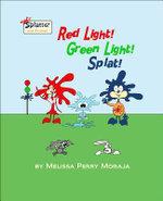 Red Light, Green Light, Splat : Splatter and Friends - Melissa Moraja