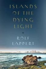 Islands of the Dying Light - Rolf Lappert