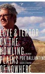 Love & Terror on the Howling Plains of Nowhere : A Memoir - Poe Ballantine