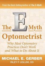 The E-Myth Optometrist :  How to Turn a Great Idea into a Thriving Business - Michael E Gerber