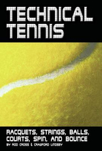 Technical Tennis : Racquets, Strings, Balls, Courts, Spin, and Bounce - Rod Cross