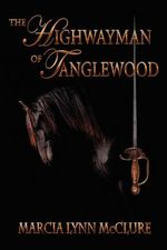 The Highwayman of Tanglewood - Marcia Lynn McClure