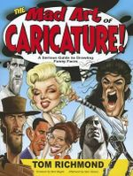 The Mad Art of Caricature! : A Serious Guide to Drawing Funny Faces - Tom Richmond