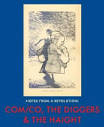 Notes From A Revolution : COM/CO, the Diggers & the Haight - The Diggers
