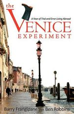 The Venice Experiment : A Year of Trial and Error Living Abroad - Barry Frangipane