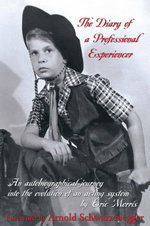 The Diary of a Professional Experiencer : An Autobiographical Journey Into the Evolution of an Acting System - Eric Morris