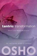 Tantric Transformation : When Love Meets Meditation - Osho