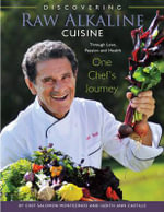Discovering Raw Alkaline Cuisine : Through Love, Passion and Health, One Chef's Journey - Salomon Montezinos