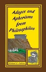 Adages and Aphorisms from Philosophilus - Richard O Calkins