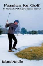 Passion for Golf : In Pursuit of the Innermost Game - Roland Merullo