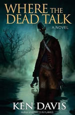 Where the Dead Talk : A Journey That Will Change Your Life - Ken Davis