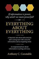 Everything about Everything : If Information Is Power, Why Aren't We More Powerful? - Anthony C Constable