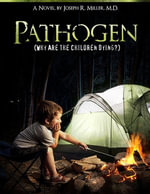 Pathogen : Why Are the Children Dying - Phd Joseph Miller