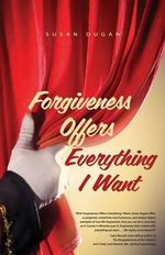 Forgiveness Offers Everything I Want - Susan Dugan