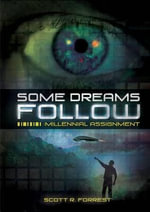 Some Dreams Follow : Millennial Assignment - Scott R Forrest