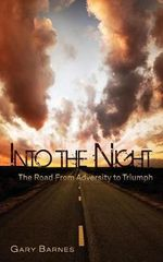 Into the Night : The Road from Adversity to Triumph - Gary Barnes