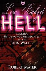 Low Budget Hell Making Underground Movies with John Waters - Robert G Maier