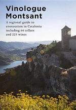 Vinologue Montsant : A Regional Guide to Enotourism in Catalonia Including 64 Cellars and 225 Wines - Miquel Hudin