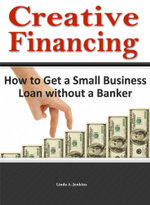 Creative Financing : How to Get a Small Business Loan Without a Banker - Linda A. Jenkins