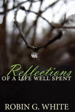 Reflections of a Life Well Spent - Robin G White