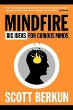 Mindfire : Big Ideas for Curious Minds - Scott Berkun